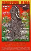 "Maritime Hall, April 1997 - Black Uhuru, Reggae Angels - DJ Shadow, De La Soul, Jeru the Damaja - Lee ""Scratch"" Perry, Mad Professor, Robotics - T.J. Kirk, Michael Ray and Cosmic Krewe, Vinyl - Machinehead CD Release Party - Free, Beyond Race - Zero, The Mermen - Herbie Hancock Quartet, Eddie Gale Quintet - 420 Hemp Festival Benefit for Cannabis Action Network, Long Beach Dub Allstars, Voodoo Glow Skulls, Zuba Natural Fonzie plus DJs - Unbroken Chain / Lights by Brotherhood of Light and Liquid Lights"