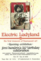 Electric Ladyland: The first museum of flourescent art - Opening exhibition, Jimi Hendrix's 50th birthday celebration, November 27 - December 12, 1992