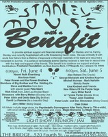 Stanley Mouse Benefit - Full Pint Production - June 4-5, 1993 - The Bridge - Naomi Ruth Eisenberg, Morrison Hotel, Peter Rowen and the Rowen Brothers, Members of Big Brother and the Holding Company, Steve and Martine from Zero with special guest Pete Sears, Rich Kirch from John Lee Hooker Band, Dinosaurs with Barry Melton (Country Joe), Peter Albin and David Getz (Big Brother), David La Flamme (It's a Beautiful Day), Jerry Miller (Moby Grape) - Alan Kohen (The Oracle), George Michalski and Kristina Kopriva, Mitchell Holman, Mark Naftalin, Strictly Roots, Lisa Kindred and Friends, New Riders of the Purple Sage, Jerry Miller Band with Tyrone Porter (Doobie Bros), 'Fuzzy' John Oxadine, Peter Lewis and Don Stevenson (Moby Grape), Clan Dyken - Psychedelic Convergence After Party, Rave by Tilt-a-whirl - Light show featuring Brian Epps (Brotherhood of Light), Fly By Light, Glen McKay, Northern Lights, Liquid Light Productions, Jerry Abrams, Head Lights, Look See, Stephan, Beau Lee, Molekules, Cyberlights by Danial Kotke, Phylis Laurie de La Luz, Fox Color and Light, Dragon Lights